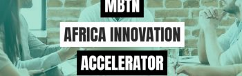 MBTN Africa Innovation Accelerator wants to scale high-impact ventures